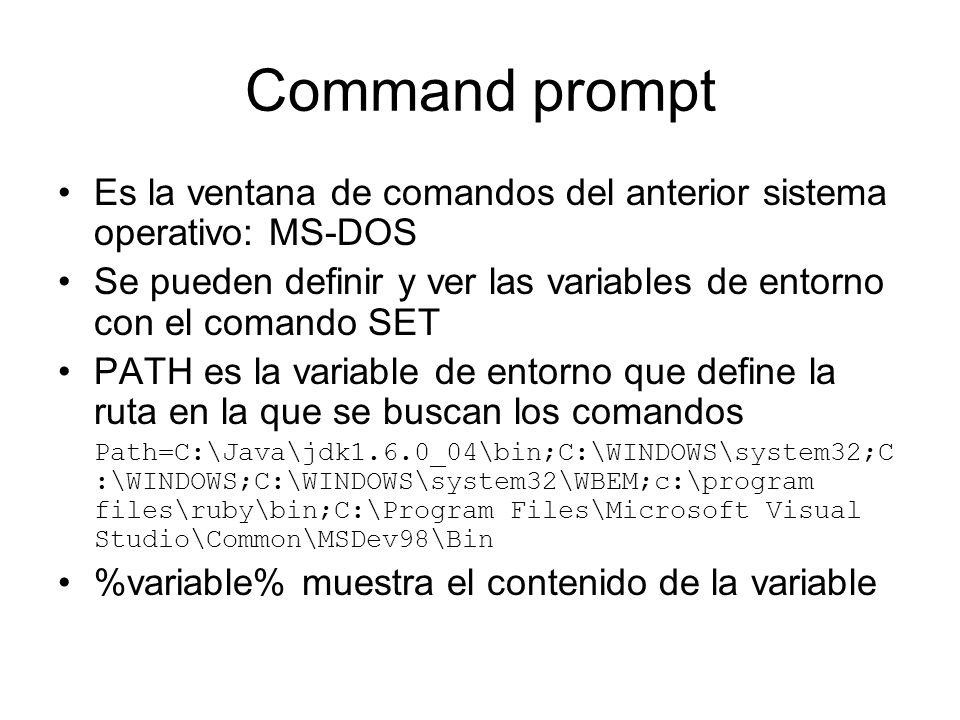 Command prompt Es la ventana de comandos del anterior sistema operativo: MS-DOS. Se pueden definir y ver las variables de entorno con el comando SET.