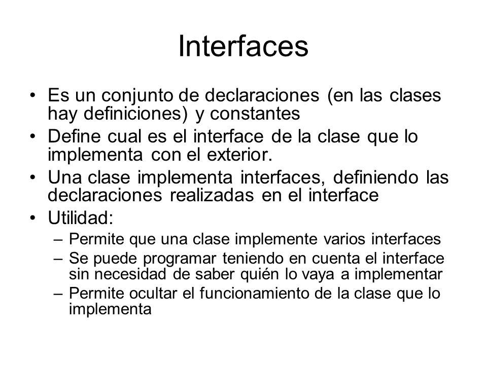 Interfaces Es un conjunto de declaraciones (en las clases hay definiciones) y constantes.