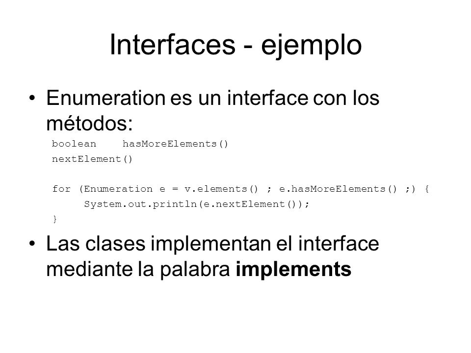 Interfaces - ejemplo Enumeration es un interface con los métodos: