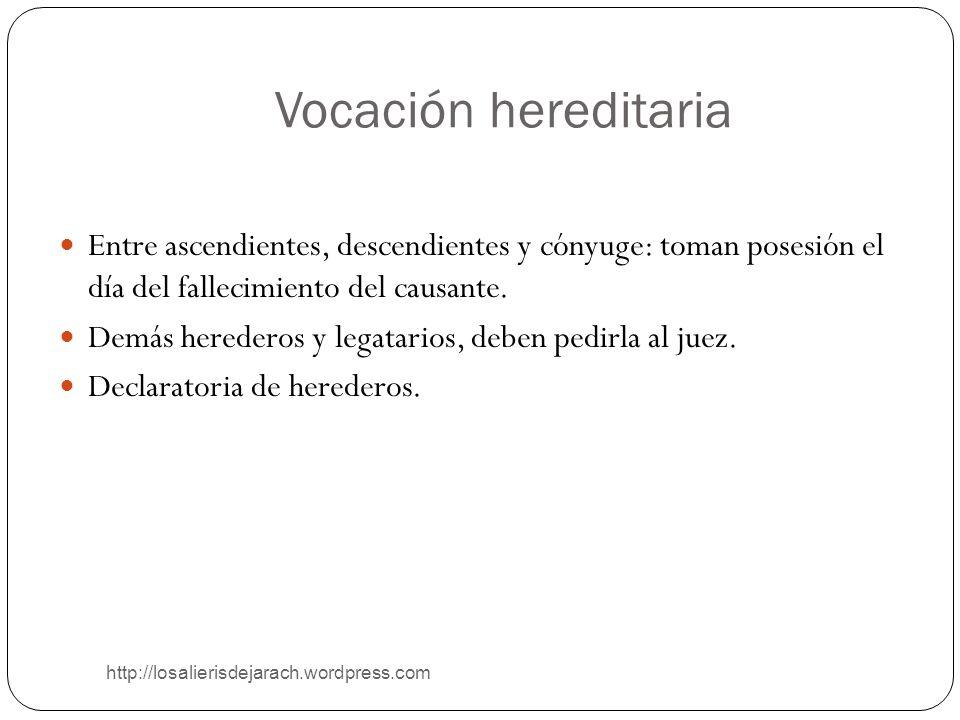 Vocación hereditaria Entre ascendientes, descendientes y cónyuge: toman posesión el día del fallecimiento del causante.