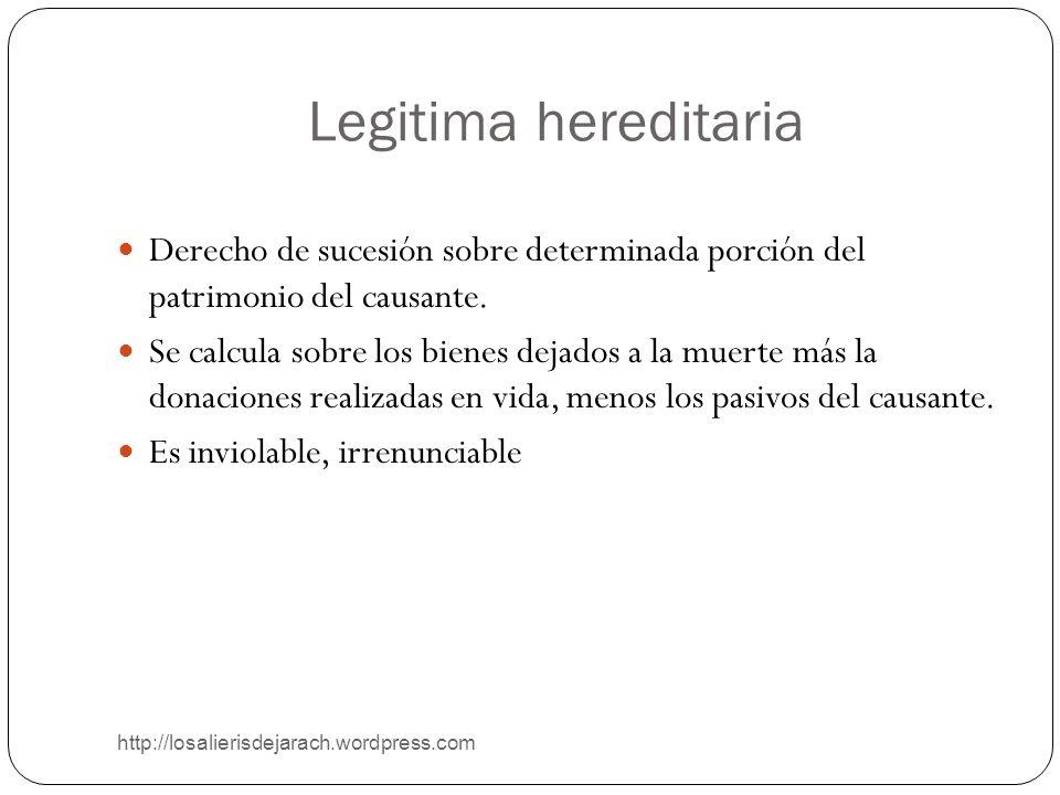 Legitima hereditaria Derecho de sucesión sobre determinada porción del patrimonio del causante.