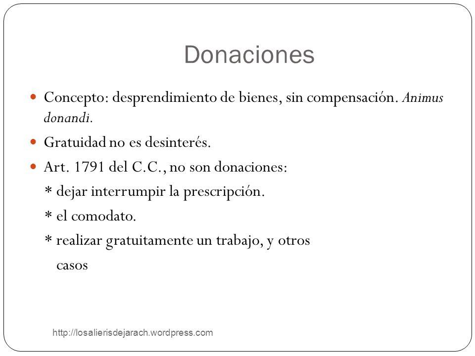 Donaciones Concepto: desprendimiento de bienes, sin compensación. Animus donandi. Gratuidad no es desinterés.