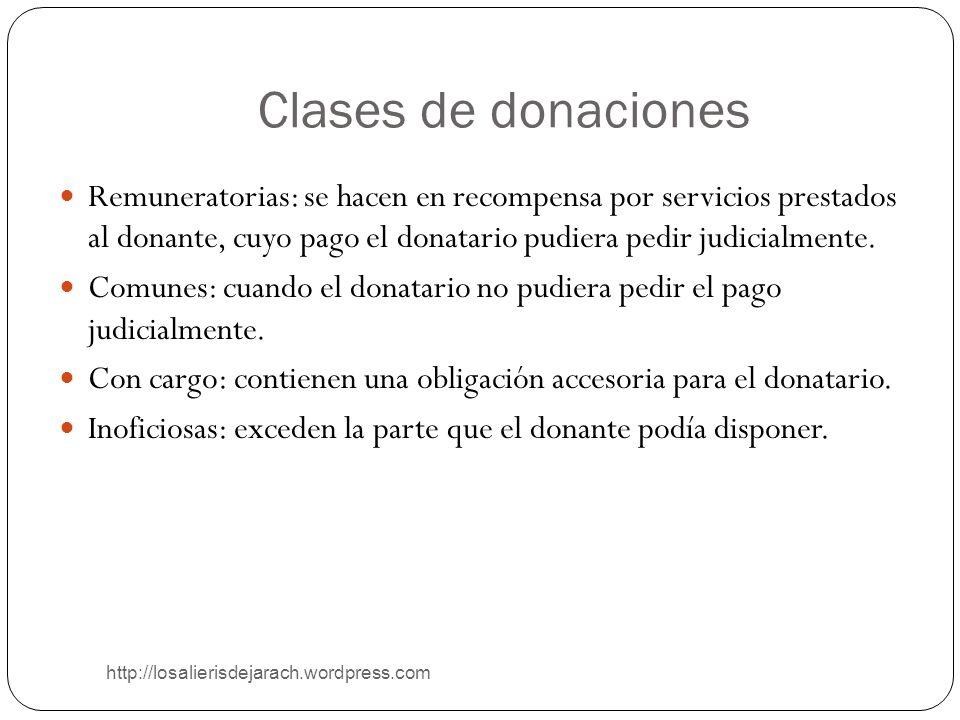 Clases de donaciones Remuneratorias: se hacen en recompensa por servicios prestados al donante, cuyo pago el donatario pudiera pedir judicialmente.