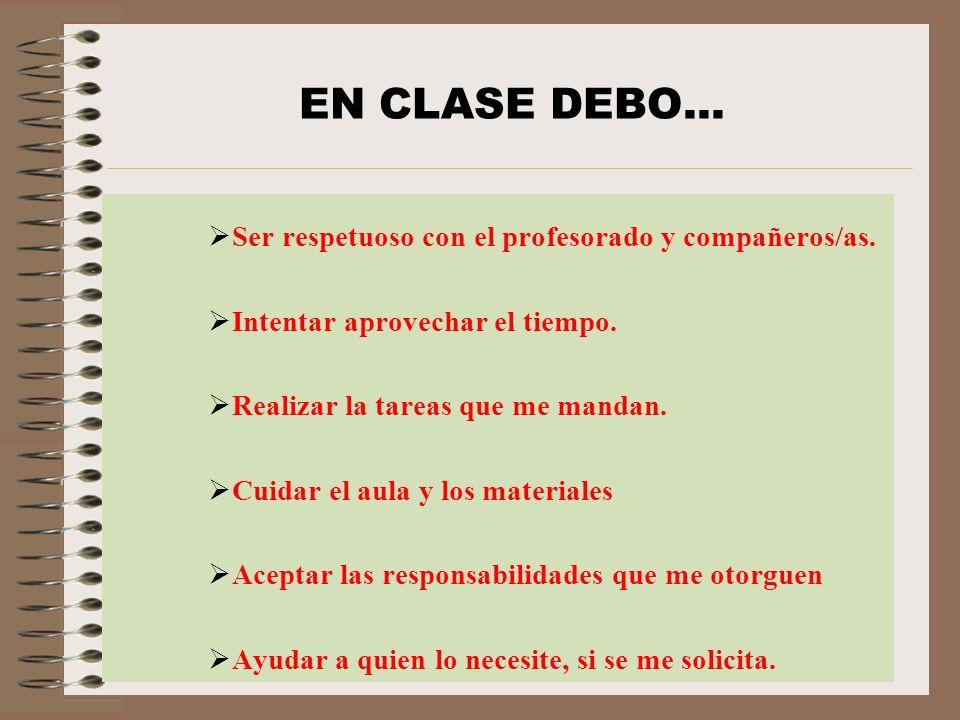 EN CLASE DEBO... Ser respetuoso con el profesorado y compañeros/as.