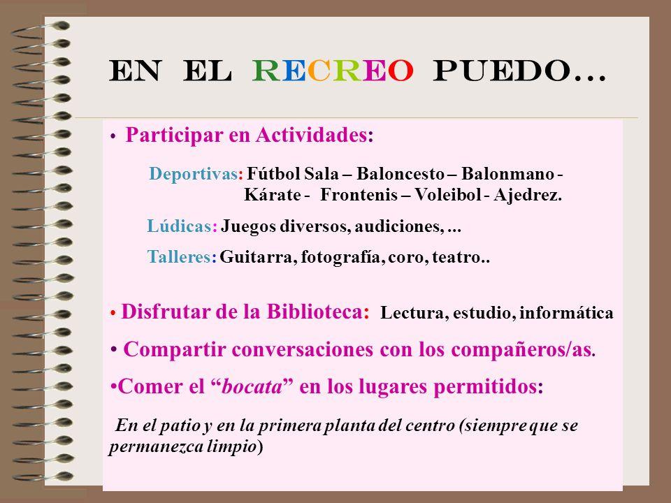 EN EL RECREO PUEDO... Participar en Actividades: Deportivas: Fútbol Sala – Baloncesto – Balonmano - Kárate - Frontenis – Voleibol - Ajedrez.