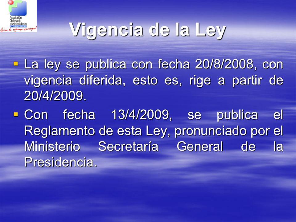 Vigencia de la LeyLa ley se publica con fecha 20/8/2008, con vigencia diferida, esto es, rige a partir de 20/4/2009.