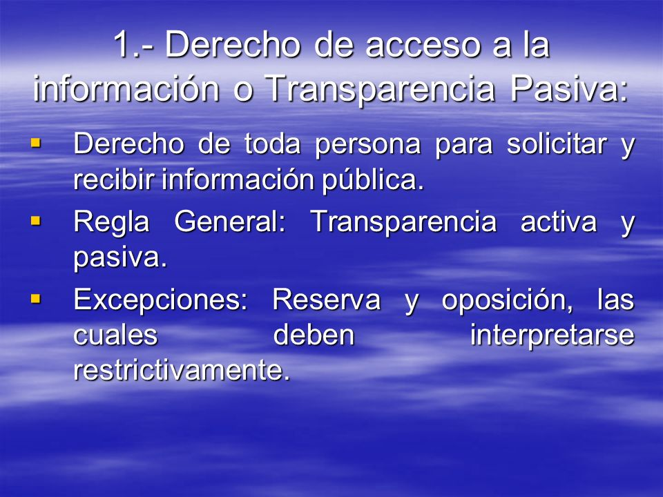 1.- Derecho de acceso a la información o Transparencia Pasiva: