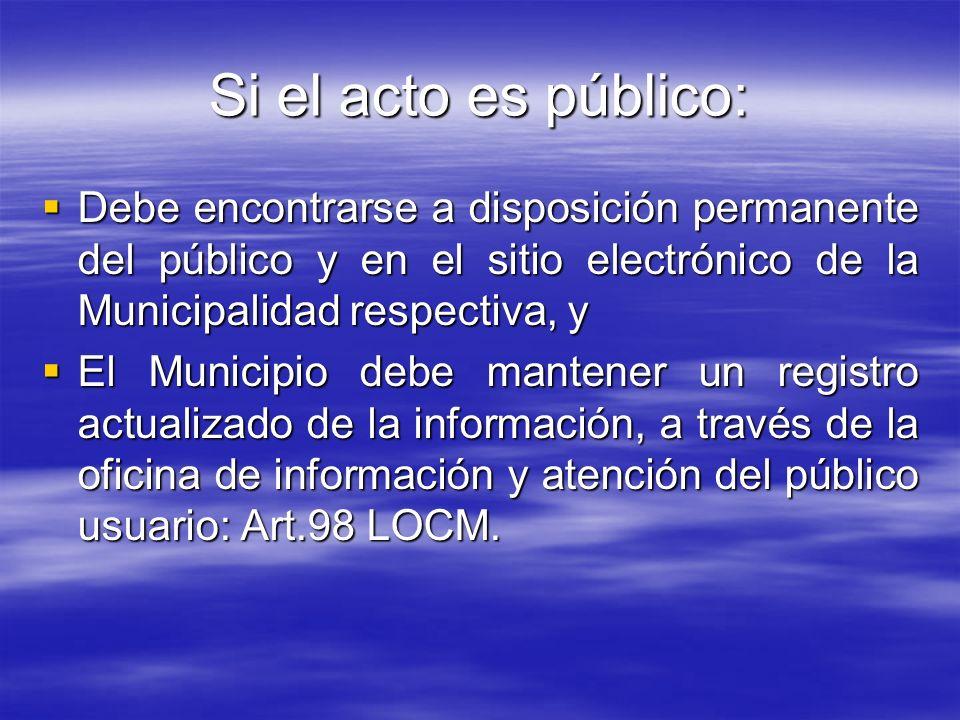 Si el acto es público:Debe encontrarse a disposición permanente del público y en el sitio electrónico de la Municipalidad respectiva, y.