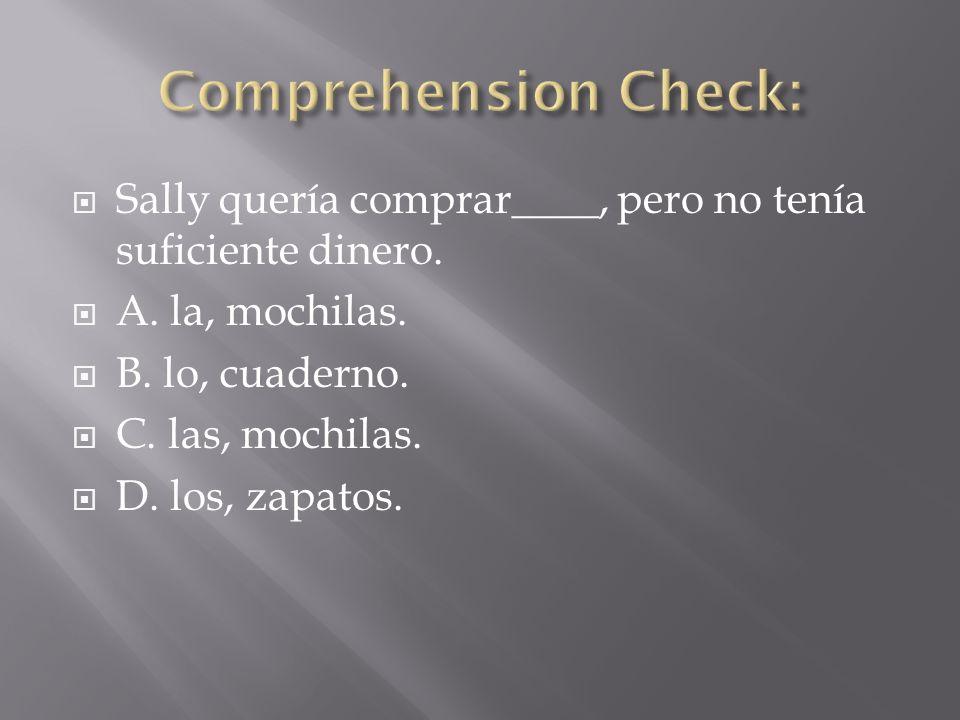 Comprehension Check:Sally quería comprar____, pero no tenía suficiente dinero. A. la, mochilas. B. lo, cuaderno.