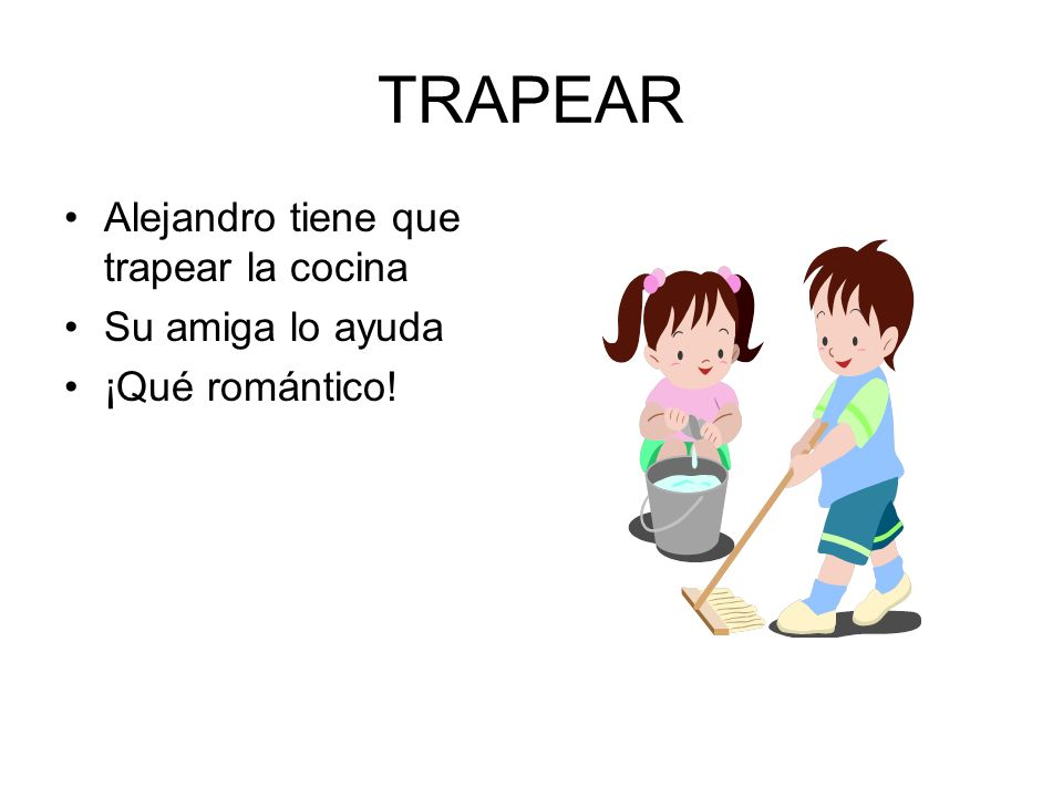 TRAPEAR Alejandro tiene que trapear la cocina Su amiga lo ayuda