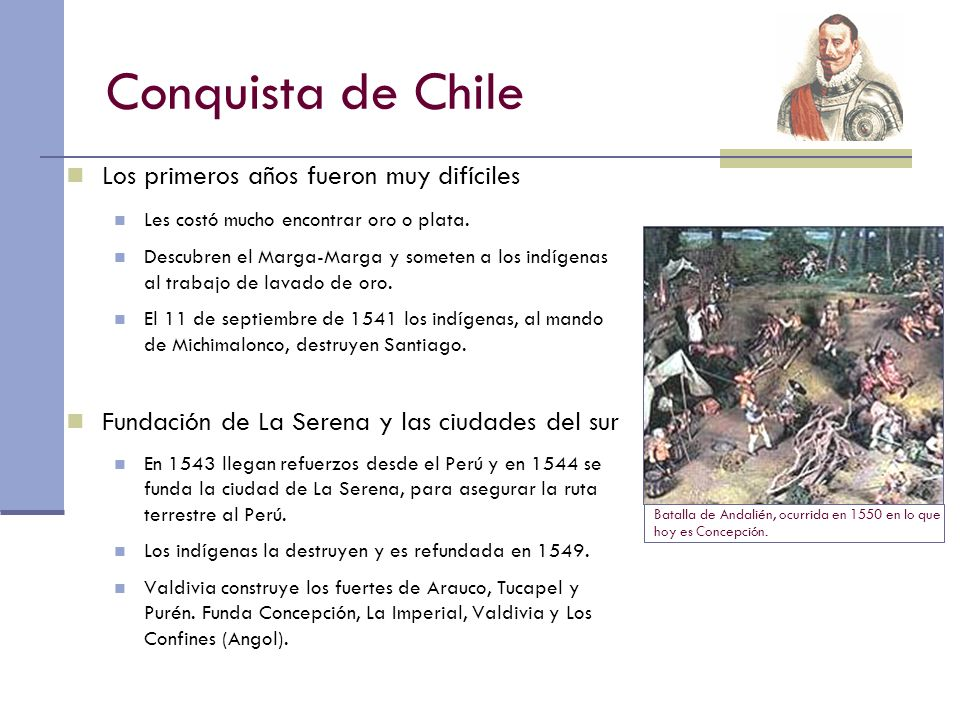 Conquista de Chile Los primeros años fueron muy difíciles