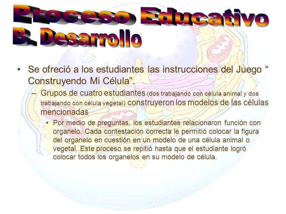 Proceso Educativo B. Desarrollo. Se ofreció a los estudiantes las instrucciones del Juego Construyendo Mi Célula .