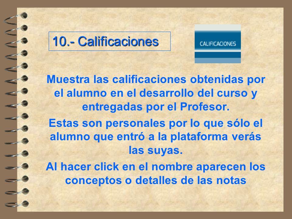 10.- Calificaciones Muestra las calificaciones obtenidas por el alumno en el desarrollo del curso y entregadas por el Profesor.