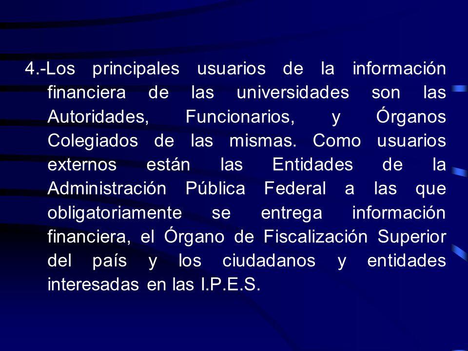 4.-Los principales usuarios de la información financiera de las universidades son las Autoridades, Funcionarios, y Órganos Colegiados de las mismas.