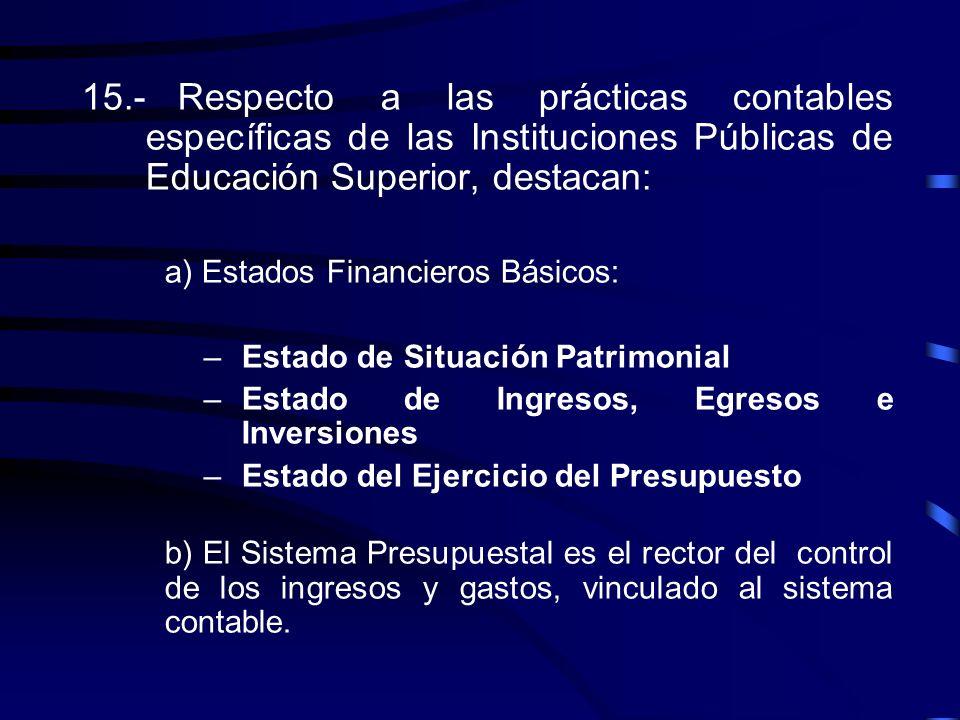 15.- Respecto a las prácticas contables específicas de las Instituciones Públicas de Educación Superior, destacan: