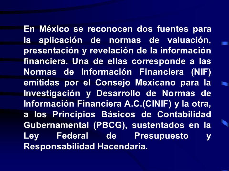 En México se reconocen dos fuentes para la aplicación de normas de valuación, presentación y revelación de la información financiera.