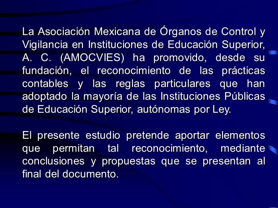 La Asociación Mexicana de Órganos de Control y Vigilancia en Instituciones de Educación Superior, A. C. (AMOCVIES) ha promovido, desde su fundación, el reconocimiento de las prácticas contables y las reglas particulares que han adoptado la mayoría de las Instituciones Públicas de Educación Superior, autónomas por Ley.