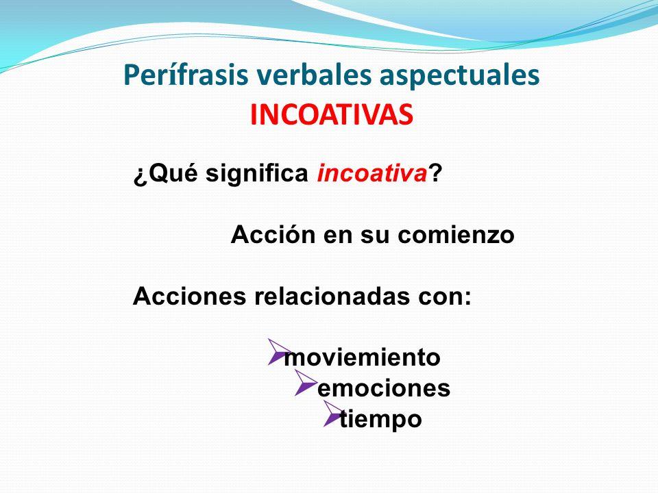 Perífrasis verbales aspectuales INCOATIVAS