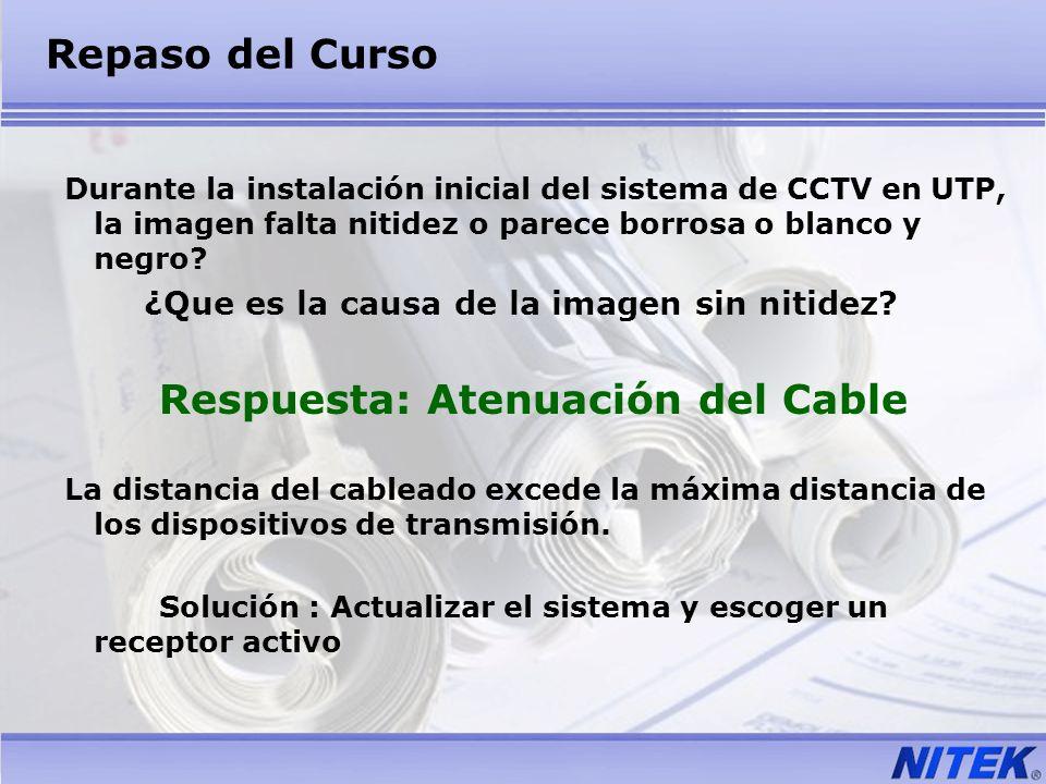 Repaso del Curso Durante la instalación inicial del sistema de CCTV en UTP, la imagen falta nitidez o parece borrosa o blanco y negro