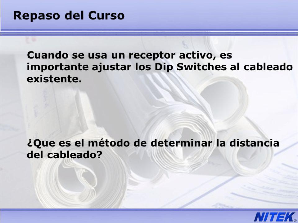 Repaso del Curso Cuando se usa un receptor activo, es importante ajustar los Dip Switches al cableado existente.