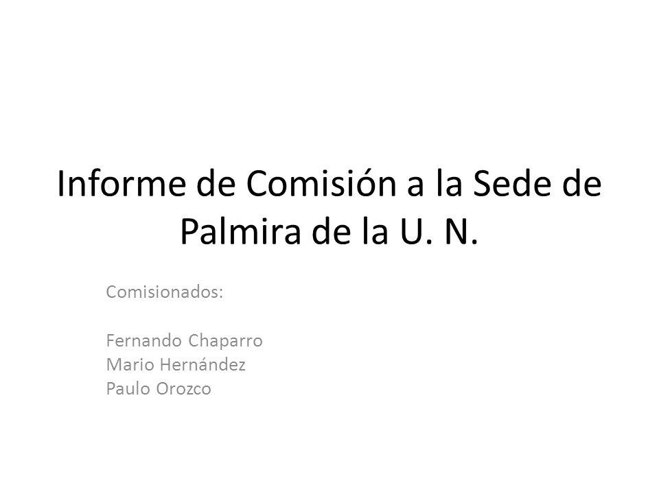 Informe de Comisión a la Sede de Palmira de la U. N.