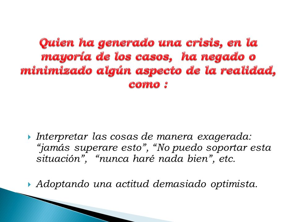 Quien ha generado una crisis, en la mayoría de los casos, ha negado o minimizado algún aspecto de la realidad, como :
