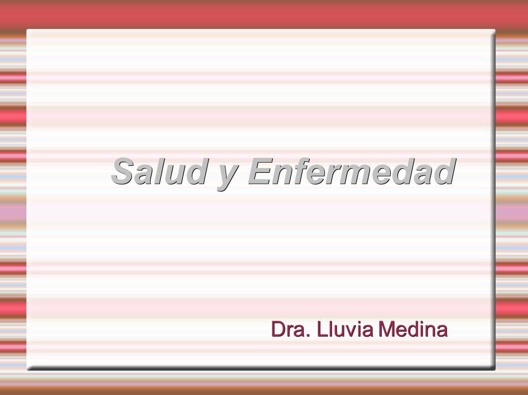 Salud y Enfermedad Dra. Lluvia Medina