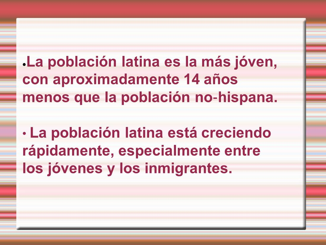 La población latina es la más jóven, con aproximadamente 14 años