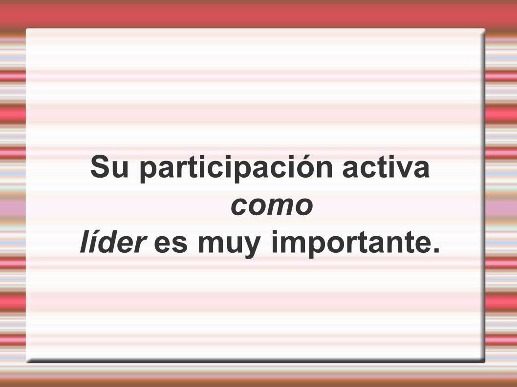 Su participación activa como líder es muy importante.