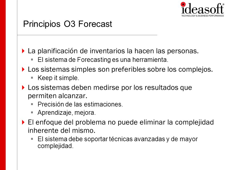 Principios O3 Forecast La planificación de inventarios la hacen las personas. El sistema de Forecasting es una herramienta.