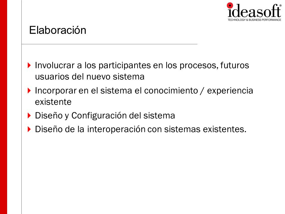 Elaboración Involucrar a los participantes en los procesos, futuros usuarios del nuevo sistema.
