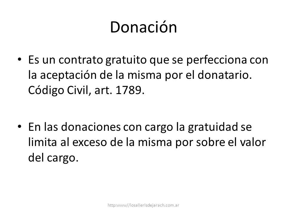 Donación Es un contrato gratuito que se perfecciona con la aceptación de la misma por el donatario. Código Civil, art. 1789.