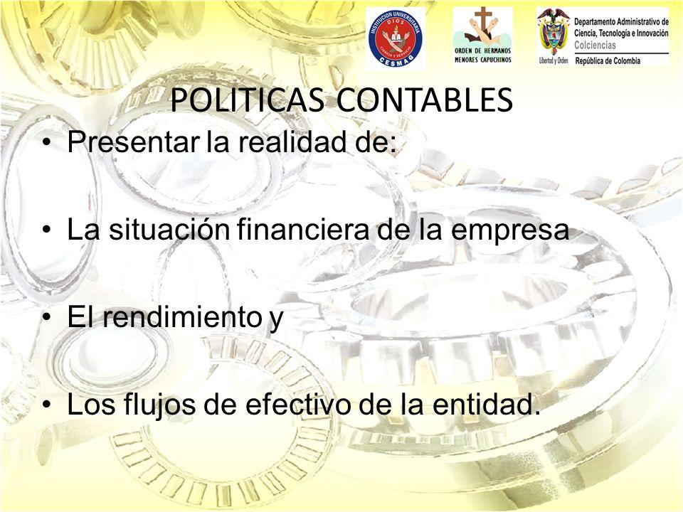 POLITICAS CONTABLES Presentar la realidad de: