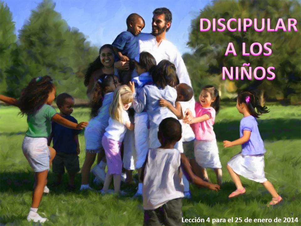 DISCIPULAR A LOS NIÑOS Lección 4 para el 25 de enero de 2014