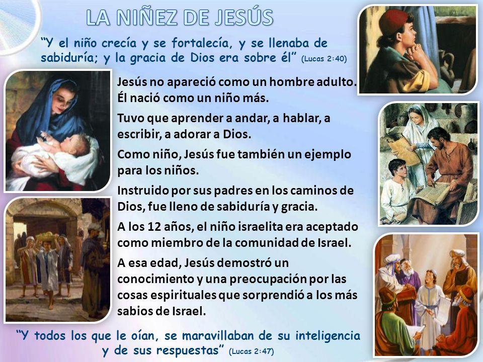 LA NIÑEZ DE JESÚS Y el niño crecía y se fortalecía, y se llenaba de sabiduría; y la gracia de Dios era sobre él (Lucas 2:40)