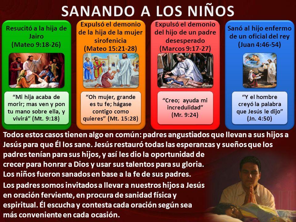 SANANDO A LOS NIÑOS Resucitó a la hija de Jairo (Mateo 9:18-26) Mi hija acaba de morir; mas ven y pon tu mano sobre ella, y vivirá (Mt. 9:18)