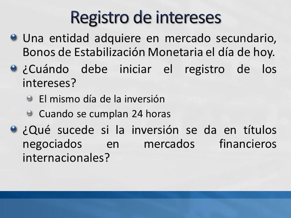 Registro de intereses Una entidad adquiere en mercado secundario, Bonos de Estabilización Monetaria el día de hoy.