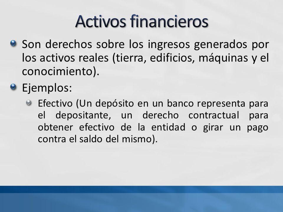 Activos financieros Son derechos sobre los ingresos generados por los activos reales (tierra, edificios, máquinas y el conocimiento).