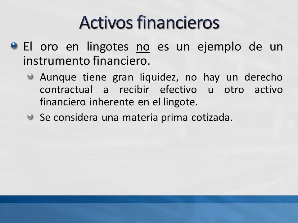 Activos financieros El oro en lingotes no es un ejemplo de un instrumento financiero.