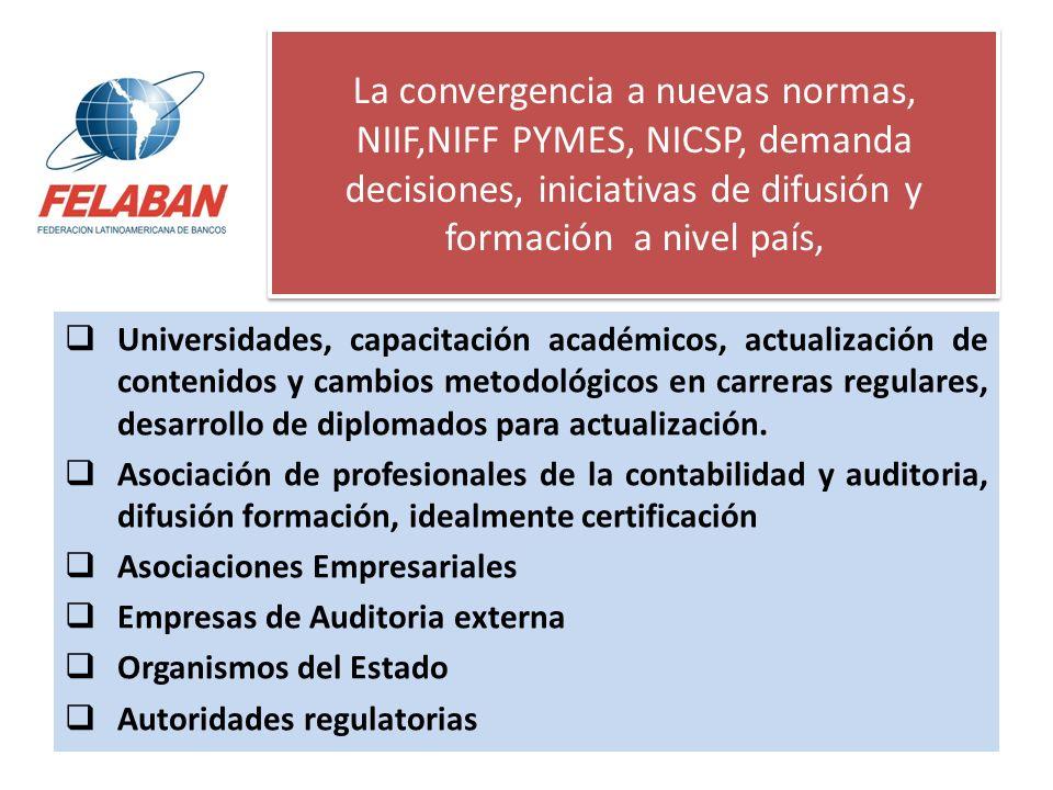 La convergencia a nuevas normas, NIIF,NIFF PYMES, NICSP, demanda decisiones, iniciativas de difusión y formación a nivel país,