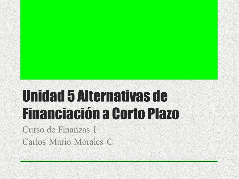 Unidad 5 Alternativas de Financiación a Corto Plazo