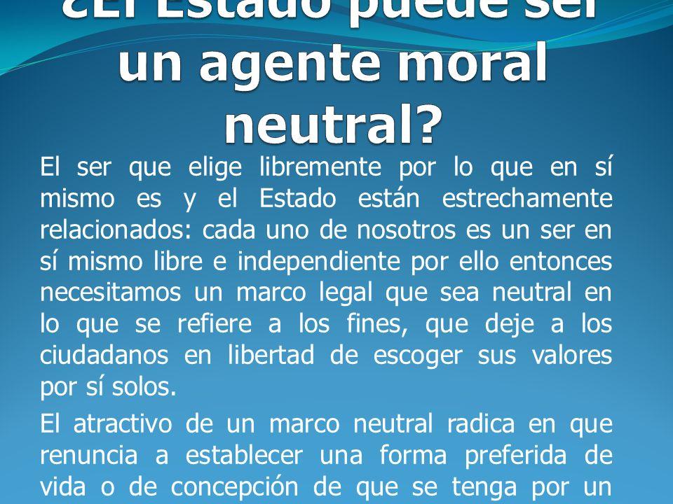 ¿El Estado puede ser un agente moral neutral