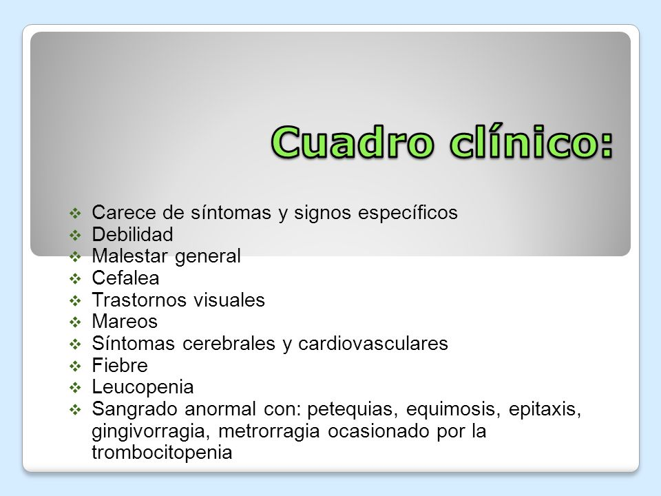Cuadro clínico: Carece de síntomas y signos específicos Debilidad