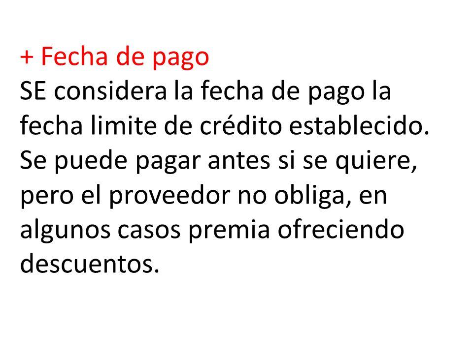 + Fecha de pago SE considera la fecha de pago la fecha limite de crédito establecido.