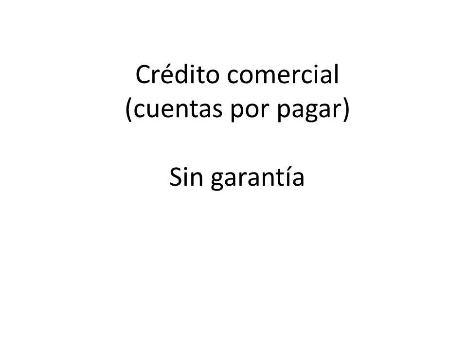 Crédito comercial (cuentas por pagar) Sin garantía