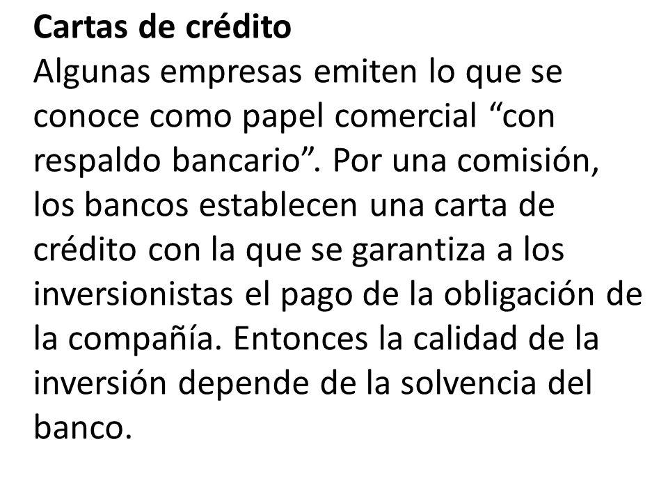 Cartas de crédito Algunas empresas emiten lo que se conoce como papel comercial con respaldo bancario .