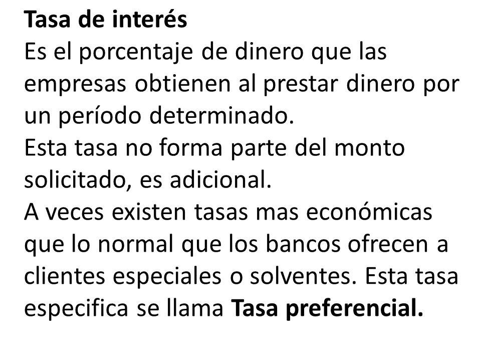 Tasa de interés Es el porcentaje de dinero que las empresas obtienen al prestar dinero por un período determinado.
