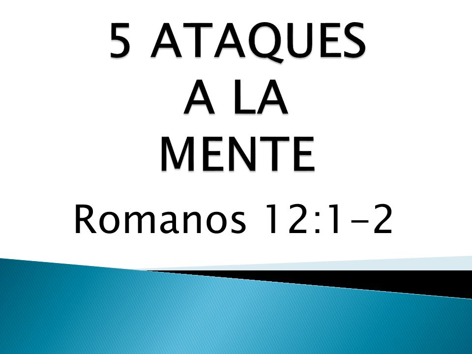 5 ATAQUES A LA MENTE Romanos 12:1-2