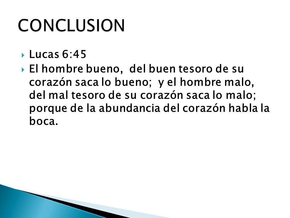 CONCLUSION Lucas 6:45.