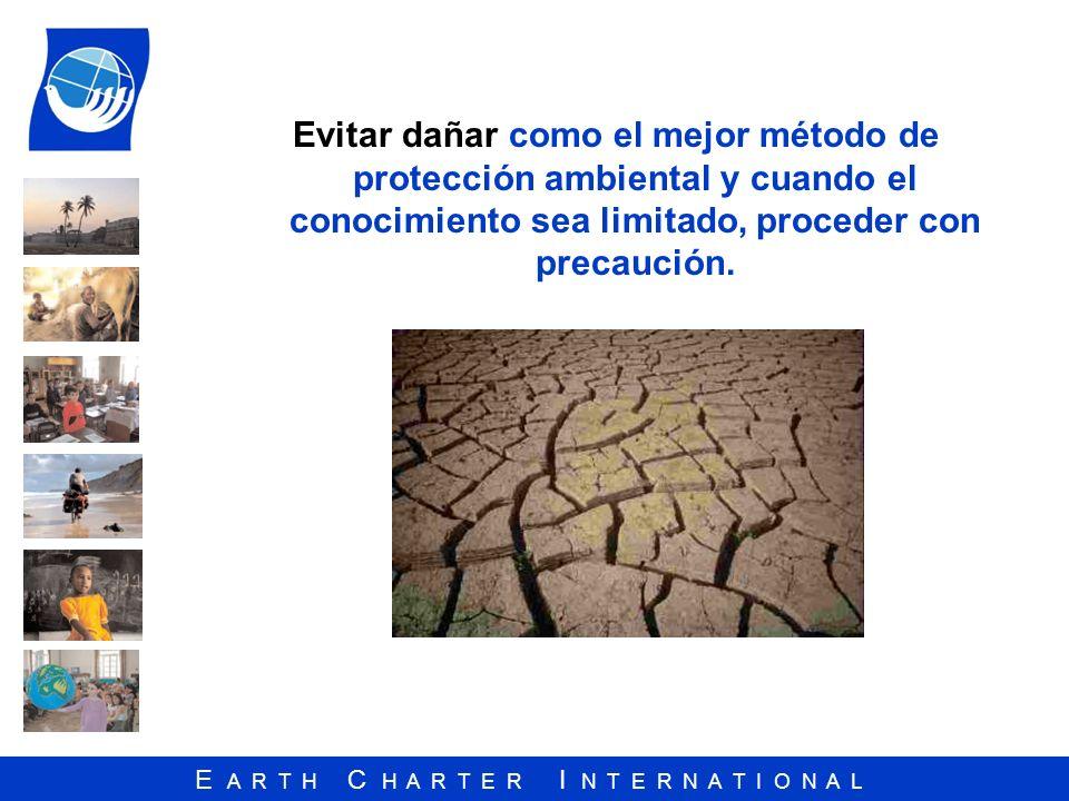 Evitar dañar como el mejor método de protección ambiental y cuando el conocimiento sea limitado, proceder con precaución.